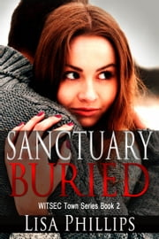Sanctuary Buried WITSEC Town Series Book 2 ebook by Lisa Phillips