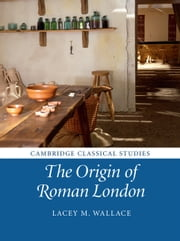 The Origin of Roman London ebook by Lacey M. Wallace