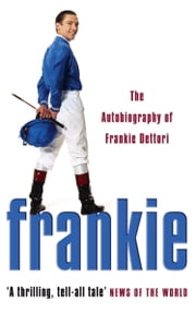 Frankie: The Autobiography of Frankie Dettori ebook by Frankie Dettori