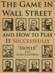 "The Game In Wall Street - And How To Play It Successfully ebook by ""Hoyle"",Clem Chambers"