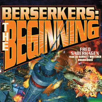 Berserkers - The Beginning audiobook by Fred Saberhagen