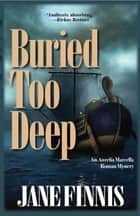 Buried Too Deep - An Aurelia Marcella Mystery ebook by Jane Finnis