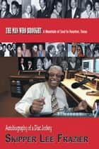 The Man Who Brought a Mountain of Soul to Houston, Texas - Autobiography of a Disc Jockey ebook by