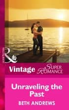 Unraveling the Past (Mills & Boon Vintage Superromance) (The Truth about the Sullivans, Book 1) ebook by Beth Andrews