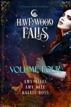 Havenwood Falls Volume Four ebook by Amy Miles, Amy Hale, Kallie Ross
