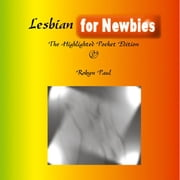 Lesbian For Newbies:The Highlighted Pocket Edition ebook by Paul,Robyn
