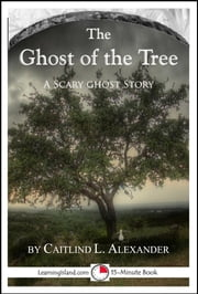 The Ghost of the Tree: A Scary 15-Minute Ghost Story ebook by Caitlind L. Alexander