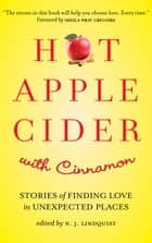 Hot Apple Cider with Cinnamon - Stories of Finding Love in Unexpected Places ebook by edited by N. J. Lindquist