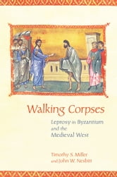 Walking Corpses - Leprosy in Byzantium and the Medieval West ebook by Timothy S. Miller,John W. Nesbitt