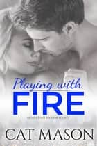 Playing With Fire - Grindstone Harbor, #2 ebook by Cat Mason