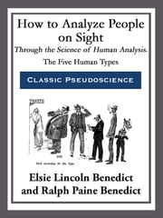 How to Analyze People on Sight Through the Science of Human Analysis ebook by Elsie Lincoln Benedict