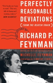 Perfectly Reasonable Deviations From the Beaten Track - The Letters of Richard P. Feynman ebook by Richard P. Feynman