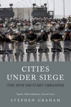 Cities Under Siege - The New Military Urbanism ebook by Stephen Graham
