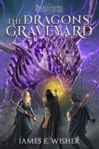 The Dragons' Graveyard ebook by James E. Wisher