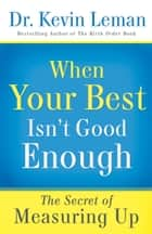 When Your Best Isn't Good Enough - The Secret of Measuring Up ebook by Dr. Kevin Leman