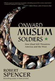 Onward Muslim Soldiers - How Jihad Still Threatens America and the West ebook by Robert Spencer