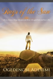 RAYS OF THE SUN - Life is a lesson, those who pass are those who gain here and here-after ebook by Ogedengbe Adeyemi
