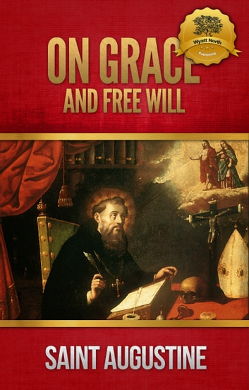 On Grace and Free Wil ebook by St. Augustine, Wyatt North
