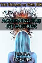 The Realms of War 8: Awakening the Ice Mistress - Awakening the Ice Mistress ebook by Jenna Powers