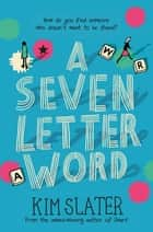 A Seven-Letter Word eBook by Kim Slater