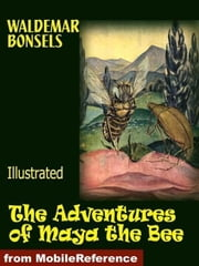 The Adventures Of Maya The Bee. Illustrated (Mobi Classics) ebook by Waldemar Bonsels,Adele Szold Seltzer (Translator),Arthur Guiterman (Translator)