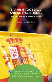 Spanish Football and Social Change - Sociological Investigations ebook by Dr Ramón Llopis-Goig