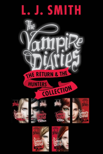 The Vampire Diaries: The Return & The Hunters Collection - Books 1 to 3 in Both Series-6 Complete Books ebook by L. J. Smith