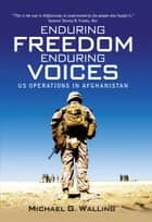 Enduring Freedom, Enduring Voices ebook by Michael G. Walling