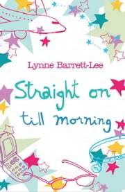 Straight on Till Morning - Is Our Destiny Written in the Stars? ebook by Lynne Barrett-Lee