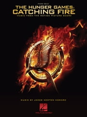 The Hunger Games: Catching Fire - Piano Songbook - Music from the Motion Picture Score ebook by James Newton Howard