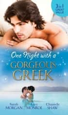 One Night with a Gorgeous Greek: Doukakis's Apprentice / Not Just the Greek's Wife / After the Greek Affair (Mills & Boon M&B) ebook by Sarah Morgan, Lucy Monroe, Chantelle Shaw