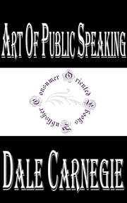 Art of Public Speaking ebook by Dale Carnegie,J. Berg Esenwein