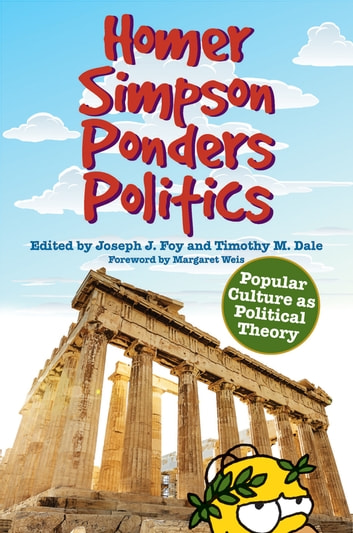 Homer Simpson Ponders Politics - Popular Culture as Political Theory ebook by