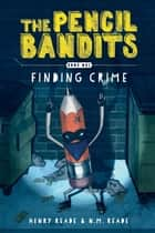 The Pencil Bandits - Finding Crime ebook by Nathaniel Reade, Henry Reade