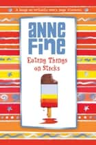Eating Things on Sticks ebook by Anne Fine