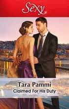 Claimed For His Duty eBook by Tara Pammi