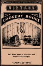 Ball Blue Book Of Canning And Preserving Recipes ebook by Various Authors