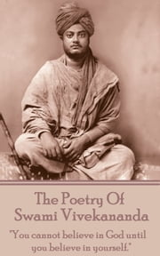 "The Poetry of Swami Vivekananda - ""You cannot believe in God until you believe in yourself."" ebook by Swami Vivekananda"