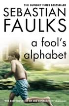 A Fool's Alphabet ebook by Sebastian Faulks