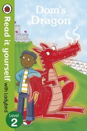 Dom's Dragon - Read it yourself with Ladybird - Level 2 ebook by Penguin Books Ltd