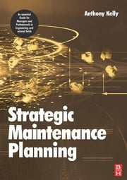 Strategic Maintenance Planning ebook by Kelly, Anthony