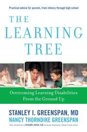 The Learning Tree - Overcoming Learning Disabilities from the Ground Up ebook by Stanley I. Greenspan,Nancy Thorndike Greenspan