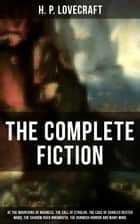 The Complete Fiction of H. P. Lovecraft: At the Mountains of Madness, The Call of Cthulhu, The Case of Charles Dexter Ward, The Shadow over Innsmouth, The Dunwich Horror and Many More - The Whisperer in Darkness, Beyond the Wall of Sleep, The Rats in the Walls, The Shunned House, The Shadow Out of Time, The Alchemist, The Dreams in the Witch House, The Silver Key, The Temple… ebook by H. P. Lovecraft