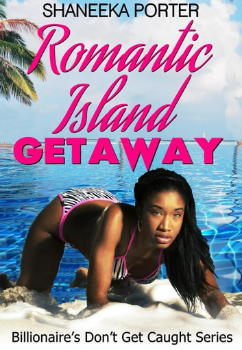 Romantic Island Getaway - Billionaires Don't Get Caught, #1 ebook by Shaneeka Porter