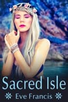 Sacred Isle ebook by Eve Francis
