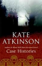 Case Histories ebook by Kate Atkinson
