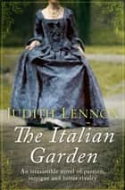 The Italian Garden - An irresistible novel of passion, intrigue and bitter rivalry ebook by Judith Lennox