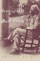 The Autobiography of Mark Twain ebook by Charles Neider
