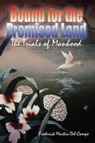 Bound for the Promised Land - The Trials of Manhood ebook by Frederick Martin-Del-Campo