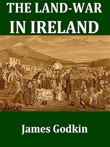 The Land-war in Ireland - A HIstory for the Times ebook by James Godkin